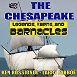 The Chesapeake: Legends, Yarns, and Barnacles | Ken Rossignol,Larry Jarboe