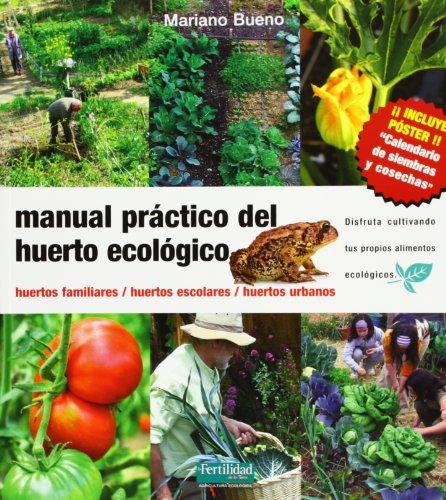 Manual práctico del huerto ecológico: huertos familiares, huertos escolares, huertos urbanos (Guías para la Fertilidad de la Tierra)