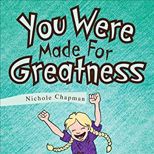 You Were Made For Greatness | [Nichole Chapman]
