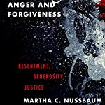 Anger and Forgiveness: Resentment, Generosity, Justice | Martha C. Nussbaum