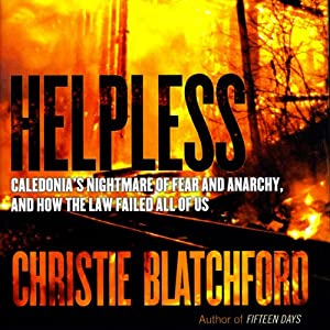 Helpless: Caledonia's Nightmare of Fear and Anarchy, and How the Law Failed All of Us | [Christie Blatchford]
