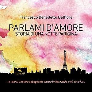 Parlami d'amore: Storia di una notte parigina: [Tell Me About Love: A tale of a Parisian Night] | [Francesco Benedetto Belfiore]
