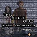 The Future of Us (       UNABRIDGED) by Jay Asher, Carolyn Mackler Narrated by Steven Kaplan, Mary Ellen Cravens