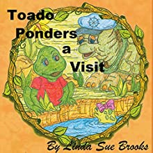 Toado Ponders a Visit: Toado and Friends (       UNABRIDGED) by Linda Sue Brooks Narrated by Emily Gittelman