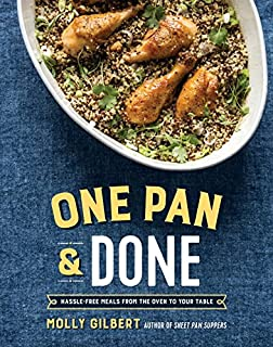 Book Cover: One Pan & Done: Hassle-Free Meals from the Oven to Your Table