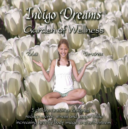 Indigo Dreams: Garden of Wellness Stories And Techniques Designed to Decrease Stress, Anger, Anxiety While Promoting Self-esteem ages 5-10 (Indigo Dreams) 3 6 garden dreams 4620769392725