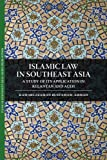 Kamaruzzaman Bustamam-Ahmad Islamic Law in Southeast Asia: A Study of Its Application in Kelantan and Aceh (Islam in Southeast Asia: Views from Within)
