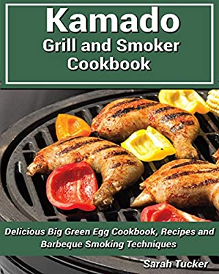 Kamado Grill and Smoker Cookbook - Delicious Big Green Egg Cookbook Recipes & Barbecue Smoking Techniques