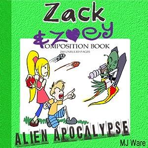 Zack & Zoey's Alien Apocalypse - or Alien Busting Ninja Adventure: Z&Z, Book 1   [M. J. Ware]
