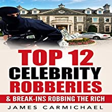 Celebrity Robberies: Top 12 Celebrity Robberies and Break-ins Robbing the Rich Audiobook by James Carmichael Narrated by Charles Olsen