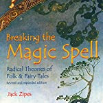 Breaking the Magic Spell: Radical Theories of Folk and Fairy Tales | Jack Zipes