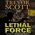 Lethal Force: A Jake Adams International Espionage Thriller (       UNABRIDGED) by Trevor Scott Narrated by Bronson Pinchot