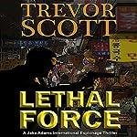 Lethal Force: A Jake Adams International Espionage Thriller | Trevor Scott