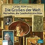 Die Großen der Welt: Menschen, die Geschichte machten | Georg Popp