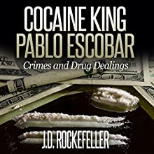 Cocaine King Pablo Escobar: Crimes and Drug Dealings Audiobook by J.D. Rockefeller Narrated by Carrie McLeod