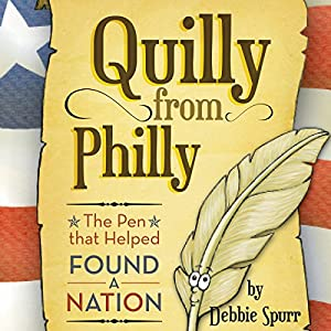 Quilly from Philly: The Pen that Helped Found a Nation | [Debbie Spurr]