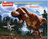 Melissa Stewart Why Did T. rex Have Short Arms? (Good Question!)