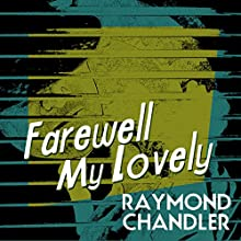 Farewell My Lovely (       UNABRIDGED) by Raymond Chandler Narrated by Ray Porter