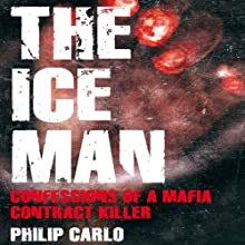 The Ice Man: Confessions of a Mafia Contract Killer (       UNABRIDGED) by Philip Carlo Narrated by Michael Prichard