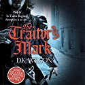 The Traitor's Mark Audiobook by D. K. Wilson Narrated by David Thorpe