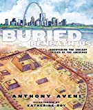 Buried Beneath Us: Discovering the Ancient Cities of the Americas