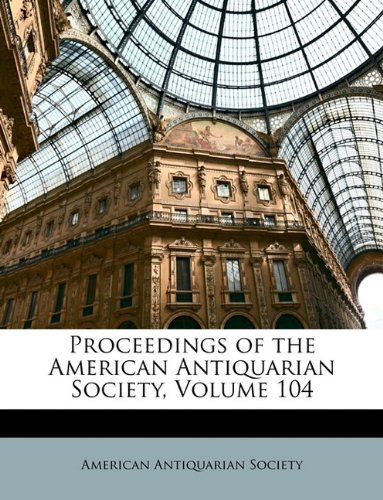 Proceedings of the American Antiquarian Society, Volume 104