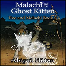 Malachi and the Ghost Kitten: Eve and Malachi, Book 2 Audiobook by Abigail Hilton Narrated by Rish Outfield