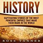 History: Captivating Stories of the Most Powerful Empires That Made Their Mark in the World Hörbuch von Ross Tanner Gesprochen von: JD Kelly