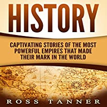 History: Captivating Stories of the Most Powerful Empires That Made Their Mark in the World Audiobook by Ross Tanner Narrated by JD Kelly