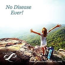 No Disease Ever (       UNABRIDGED) by Frank Shallenberger MD HMD Narrated by Frank Shallenberger, MD, HMD