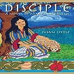 Disciple: A Novel of Mary Magdalene | Susan Little