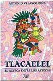Tlacaelel: El Azteca Entre Los Aztecas