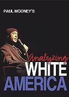 Paul Mooney: Paul Mooney Analyzing White America