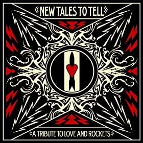New Tales To Tell: A Tribute To Love And Rockets (Wide Release Version)