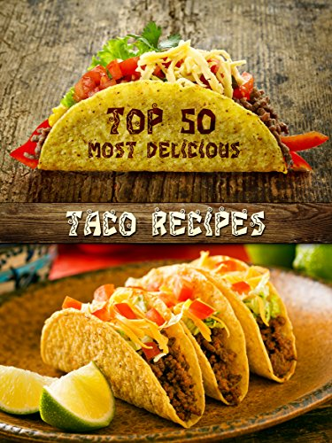 Top 50 Most Delicious Taco Recipes (Recipe Top 50's Book 75) by Julie Hatfield