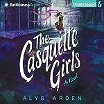 The Casquette Girls: A Novel: The Casquette Girls, Book 1   Alys Arden