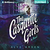 The Casquette Girls: A Novel: The Casquette Girls, Book 1 | Alys Arden