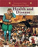 Health and Disease (Changing Times: The Renaissance Era) (0756508878) by Elgin, Kathy