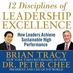 12 Disciplines of Leadership Excellence: How Leaders Achieve Sustainable High Performance | [Brian Tracy, Peter Chee]