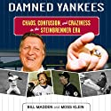 Damned Yankees: Chaos, Confusion, and Crazyness in the Steinbrenner Era (       UNABRIDGED) by Bill Madden, Moss Klein Narrated by Kyle Munley