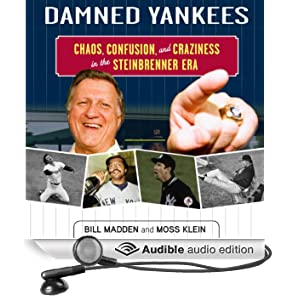 Damned Yankees: Chaos, Confusion, and Crazyness in the Steinbrenner Era (Unabridged)