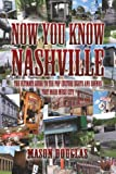 NOW YOU KNOW NASHVILLE - The Ultimate Guide to the Pop Culture Sites and Sounds That Made Music City