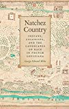 img - for Natchez Country: Indians, Colonists, and the Landscapes of Race in French Louisiana (Early American Places) book / textbook / text book