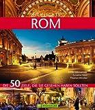 Highlights Rom: Die 50 Ziele, die Sie gesehen haben sollten