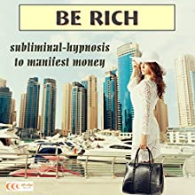 Be rich: Subliminal-hypnosis to manifest money (       UNABRIDGED) by Michael Bauer Narrated by Michael Bauer