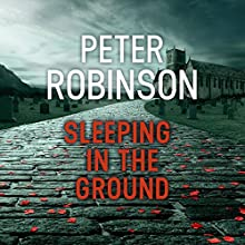 Sleeping in the Ground: The 24th DCI Banks Mystery Audiobook by Peter Robinson Narrated by Simon Slater