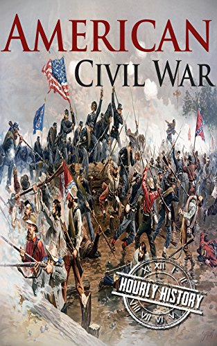 ebook: American Civil War: A History From Beginning to End (Fort Sumter, Abraham Lincoln, Jefferson Davis, Confederacy, Emancipation Proclamation, Battle of Gettysburg) (B01HBYNPIG)
