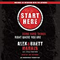 Start Here: Doing Hard Things Right Where You Are (       UNABRIDGED) by Alex Harris, Brett Harris, Elisa Stanford Narrated by Alex Harris, Brett Harris
