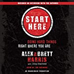 Start Here: Doing Hard Things Right Where You Are | Alex Harris,Brett Harris,Elisa Stanford