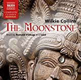 Wilkie Collins Collins: The Moonstone [Unabridged] [Ronald Pickup and cast] [Naxos AudioBooks: NA0162] (Naxos Complete Classics)